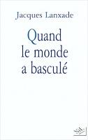 couv_quand_le_monde_a_bascule_lanxade_jacques_nil_0126p_0200p